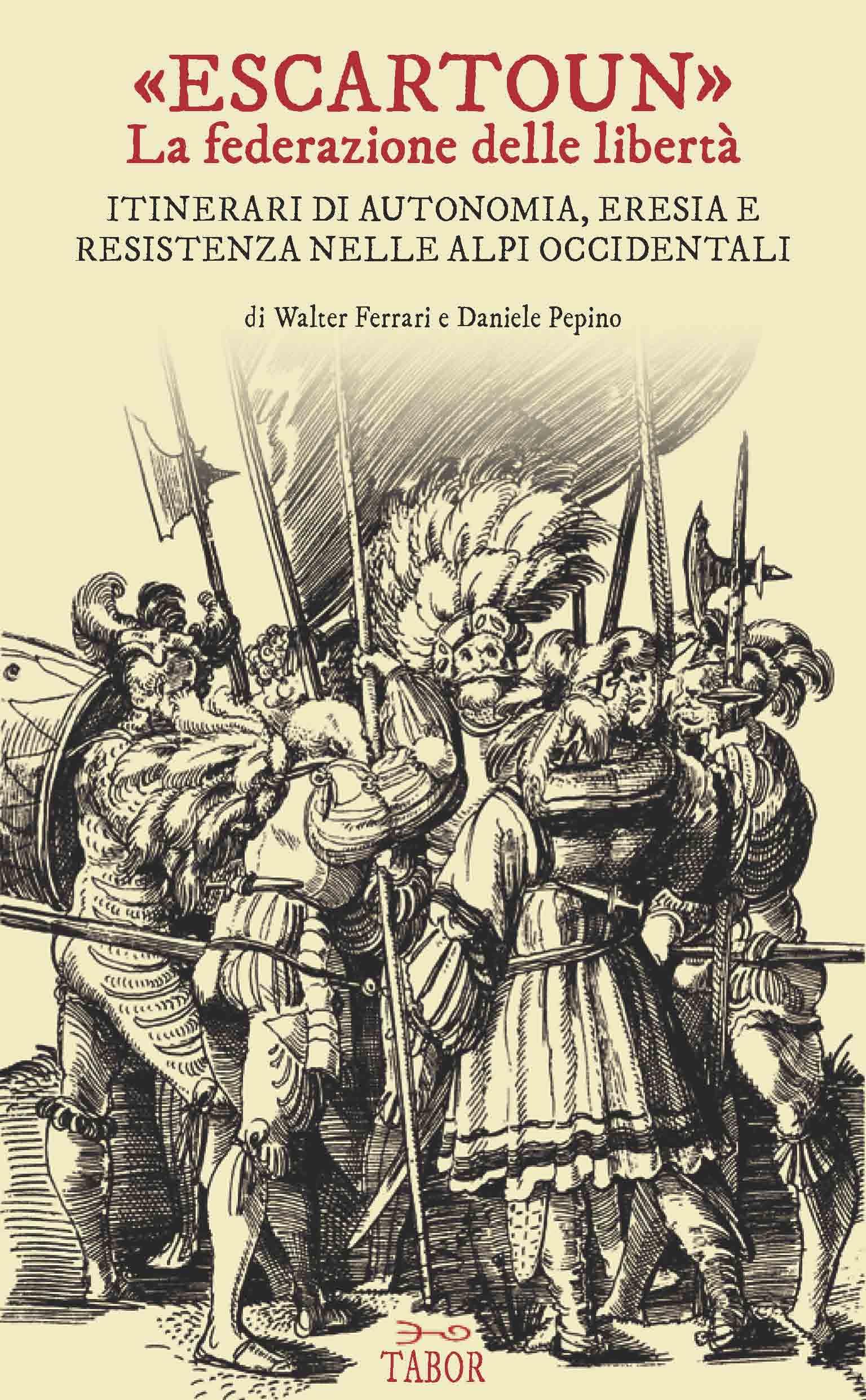 """""""Escartoun"""", la federazione delle libertà - Itinerari di autonomia, eresia e resistenza nelle Alpi occidentali Book Cover"""