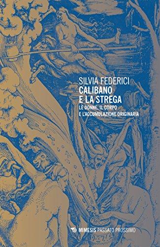 Calibano e la strega. Le donne, il corpo e l'accumulazione originaria Book Cover