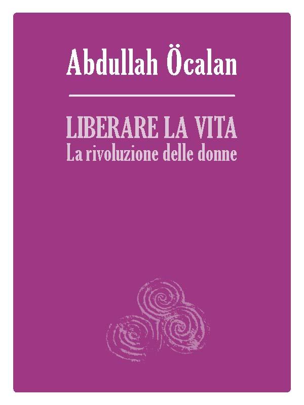 Liberare la vita. La rivoluzione delle donne Book Cover