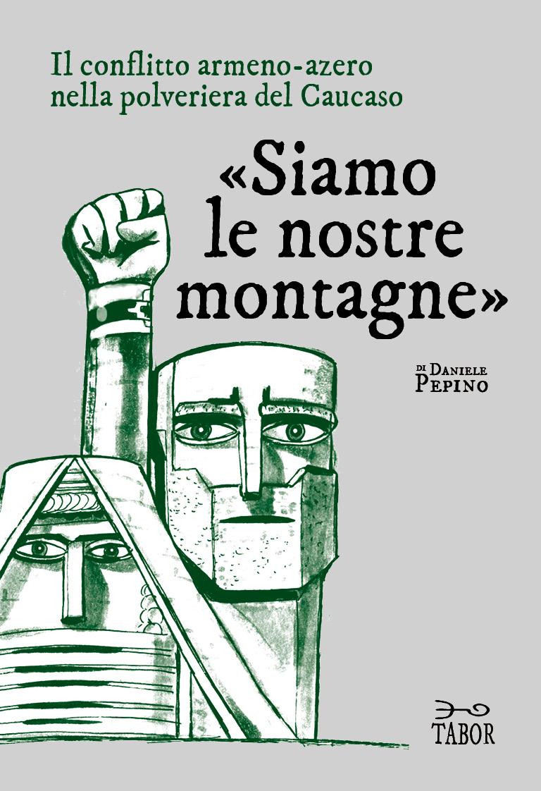 «Siamo le nostre montagne». Il conflitto armeno-azero nella polveriera del Caucaso Book Cover